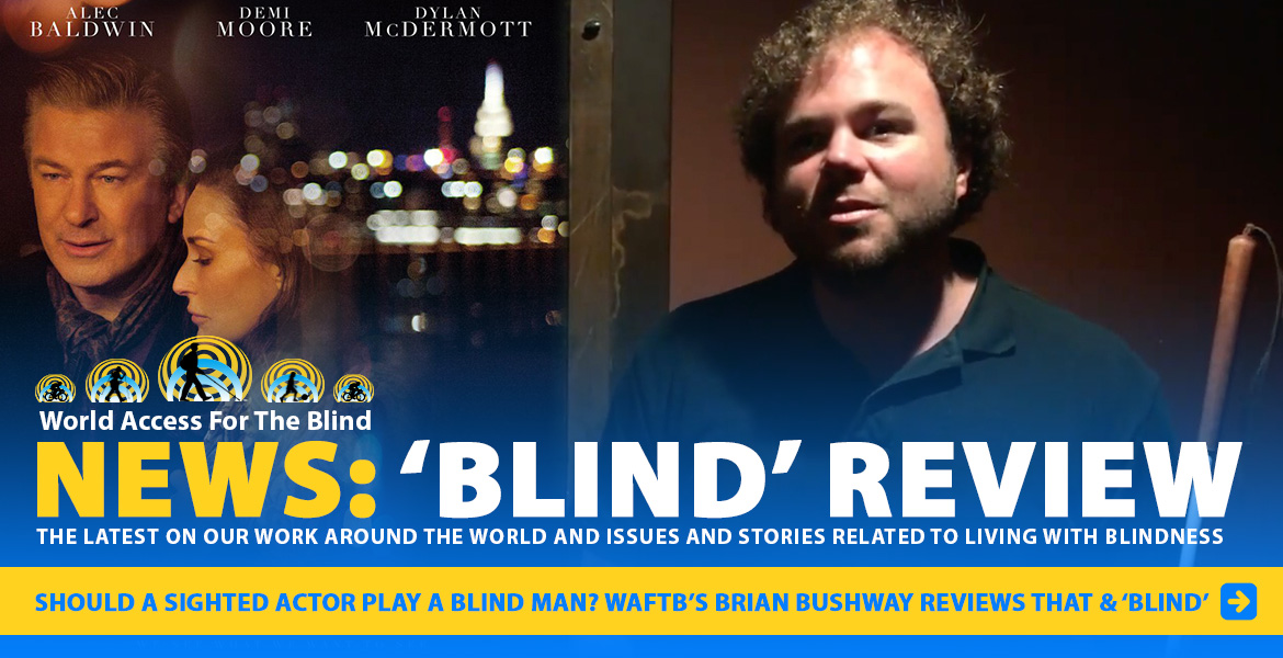 NEWS: 'Blind' Review. Should a sighted actor play a blind man? WAFTB's Brian Bushway reviews that and 'Blind'. Image: Video still-frame shows Brian Bushway standing next to a theater lobby poster for the movie 'Blind'.