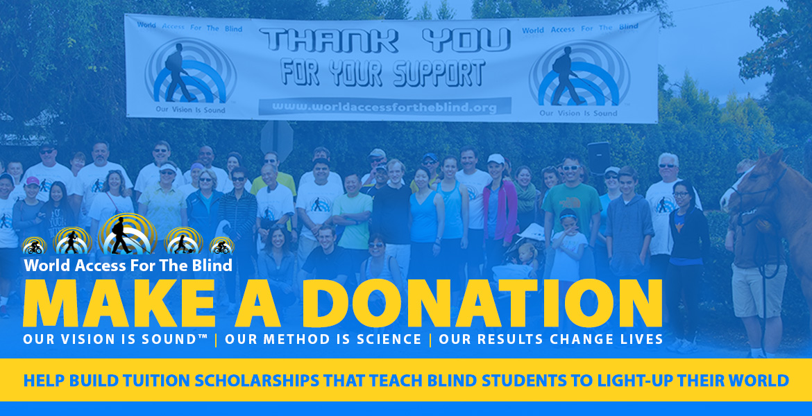 "Make a Donation. Help build tuition scholarships that teach blind students to light-up their world. Photo shows a group of WAFTB supporters standing under a banner that reads ""Thank you for your support"", flanked by the WAFTB logo."