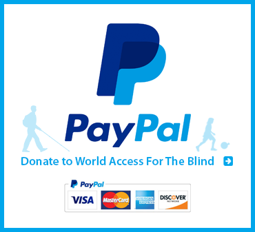 Donate to World Access For The Blind via Paypal by clicking here.