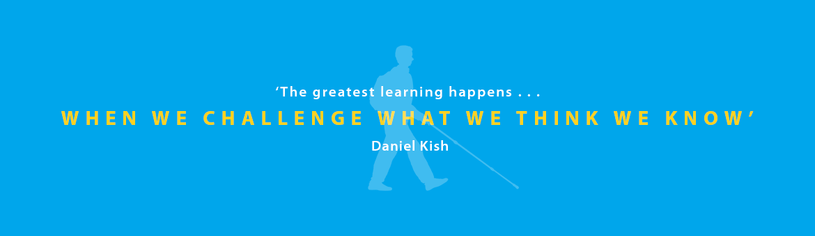 Quote banner shows a light blue right side silhouette of Daniel Kish walking with a full length cane wearing a backpack against a medium blue background. The text reads: The greatest learning happens when we challenge what we know. Daniel Kish.