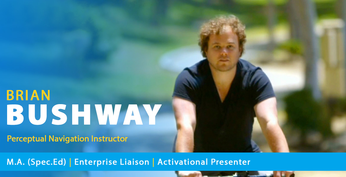 Main banner shows Brian Bushway riding a bicycle in a Los Angeles park on a sunny day. Text overlay reads: Brian Bushway, Perceptual Navigation Instructor. Text band reads: Masters Arts degree in Special Education | Enterprise Liaison | Activational Presenter.