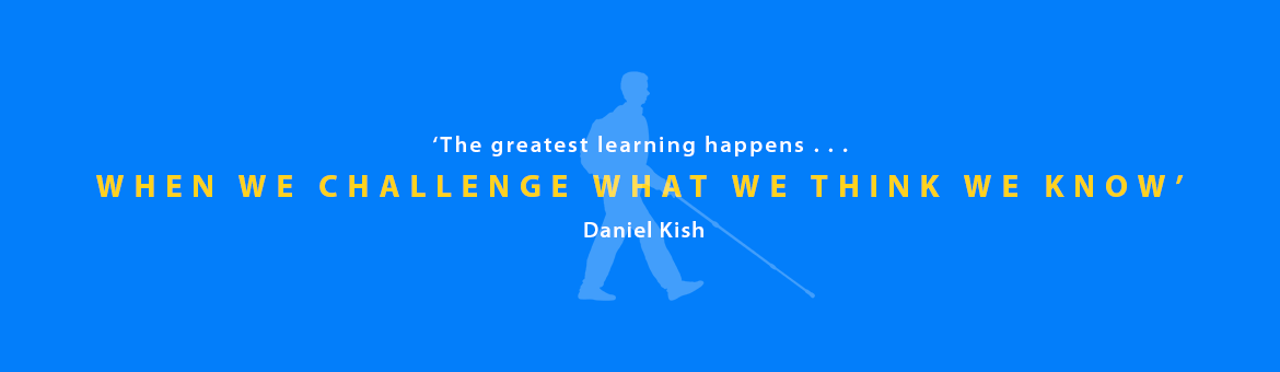 IMAGE: Silhouette of Daniel kish against a blue background. CAPTION: The greatest learning happens when we challenge what we think we know. Daniel Kish.