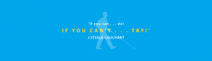 Blue quote banner with a light blue silhouette of Daniel Kish in the background reads: 'If you can . . . do! If yo u can't . . . try! J Steele-Louchart.