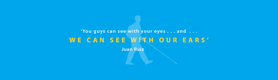 Blue quote banner with a light blue silhouette of Daniel Kish in the background reads: 'You guys can see with your eyes . . . and . . . we can see with our ears.' Juan Ruiz.