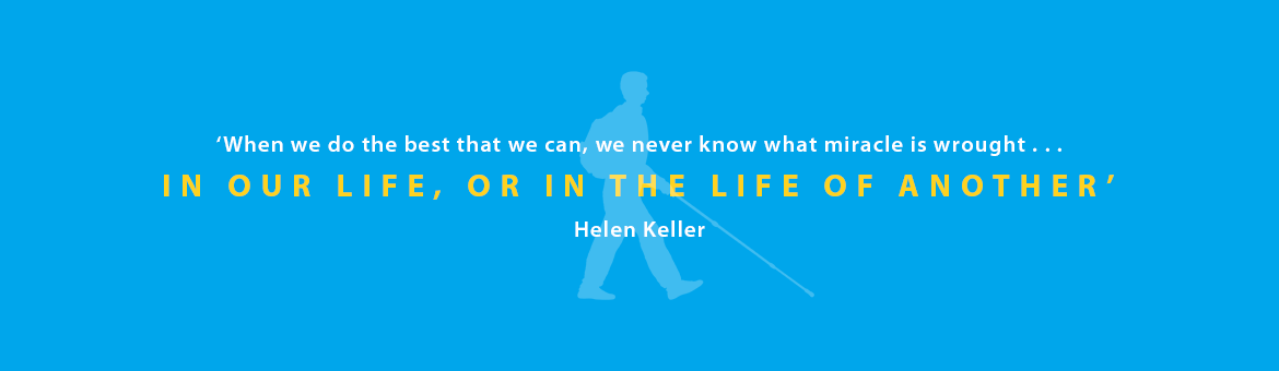 Blue quote banner with a light blue silhouette of Daniel Kish in the background reads: 'When we do the best that we can, we never know what miracle is wrought . . . IN OUR LIFE, OR IN THE LIFE OF ANOTHER'-Helen Keller