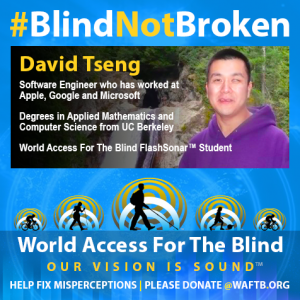 David Tseng, Software Engineer who has worked at Apple, Google and Microsoft; Degrees in Applied Mathematics and Computer Science from UC Berkeley; World Access For The Blind FlashSonar Student.