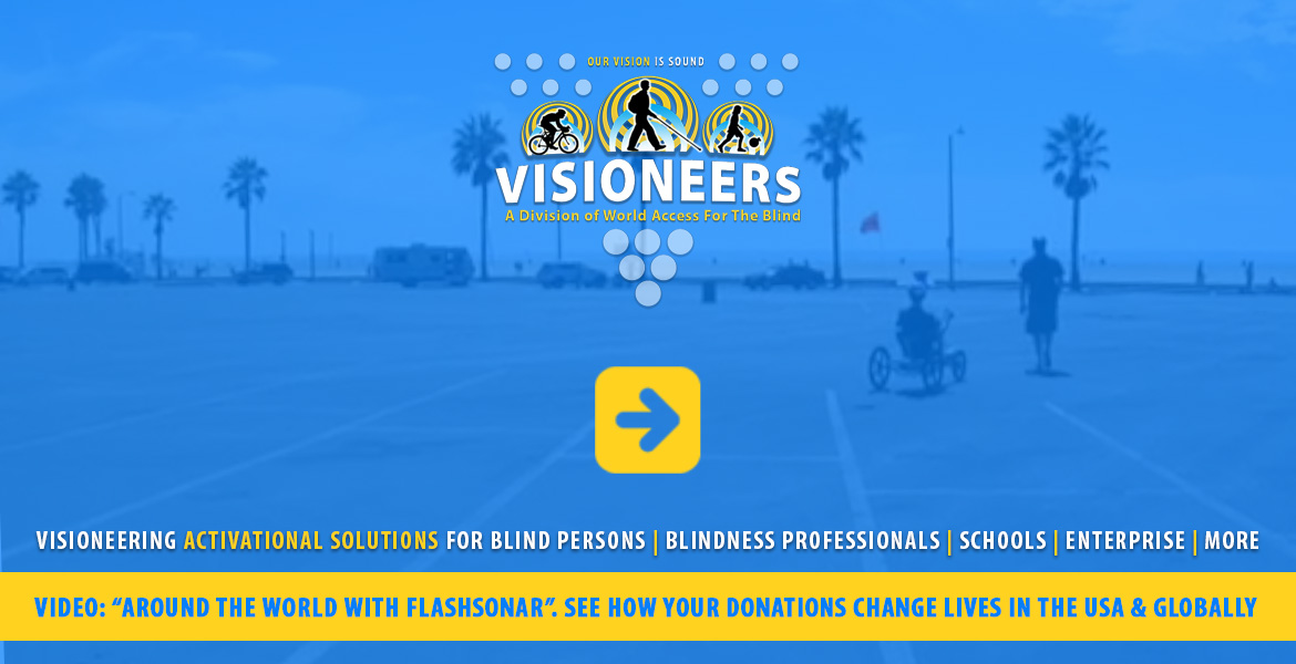 "Visioneers. Video: ""Around The World With FlashSonar"". See how your donations change lives in the USA & Globally."