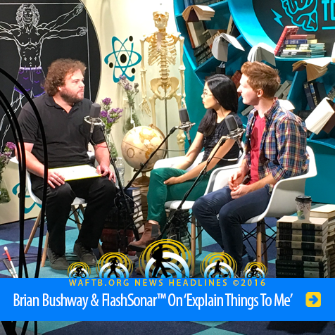 Headline: Brian Bushway and FlashSonar on 'Explain Things To Me'. Image shows WAFTB Instructor Brian Bushway on the program's science-themed set with co-hosts Anna Akana and Brad Gage.