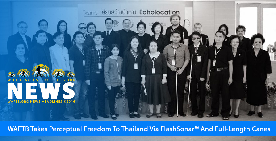 WAFTB takes Perceptual Freedom to Thailand via FlashSonar and full-length canes. Image shows WAFTB Instructors Brian Bushway and Juan Ruiz standing with the Administration, staff and students of the Foundation for the Blind in Thailand.
