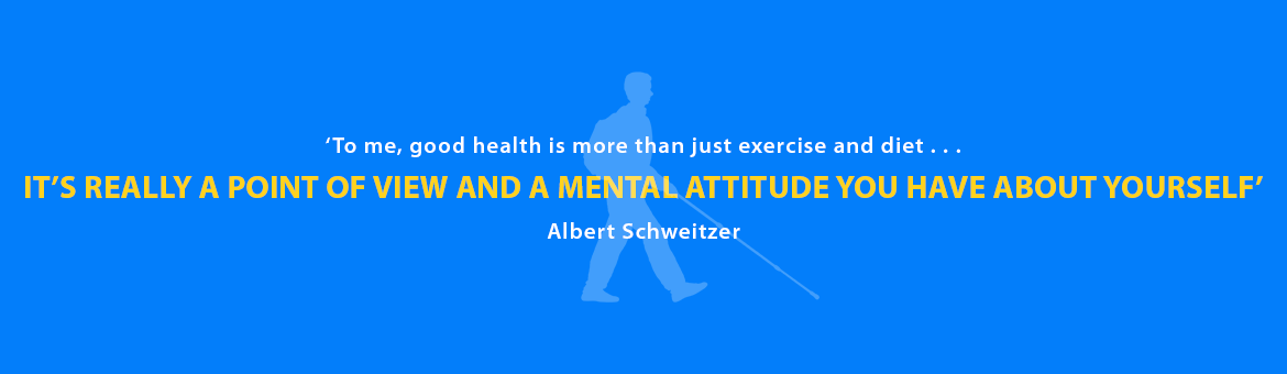 Quote: To me, good health is more than just exercise and diet . . . It's really a point of view and a mental attitude you have about yourself. Albert Schweitzer.