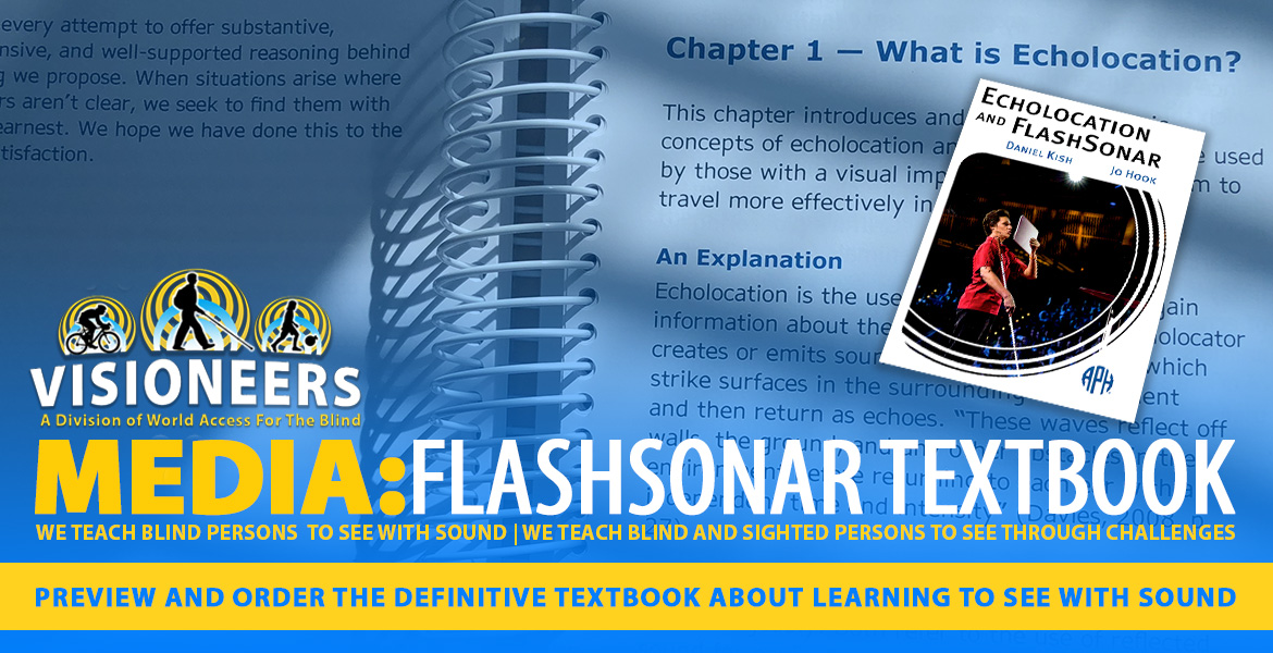 Visioneers Media: FlashSonar Textbook. Preview and order the definitive textbook about learning to see with sound. Image: Cover of 'Echolocation and FlashSonar' by Daniel Kish and Jo Hook, featuring a photo of Daniel Kish speaking at the Global Ted Conference is set against a photo of Chapter 1-What is Echolocation?.